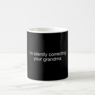 I'm silently correcting your grammar - Funny Mug