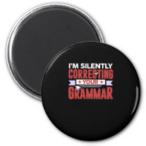 I'm Silently Correcting Your Grammar Funny Teacher Magnet