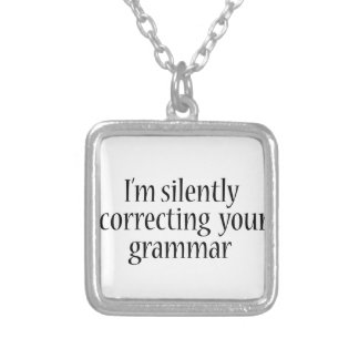 I'm silently correcting your grammar Funny tshirt Silver Plated Necklace