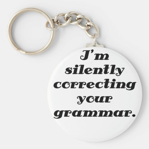 I'm silently correcting your grammar keychain