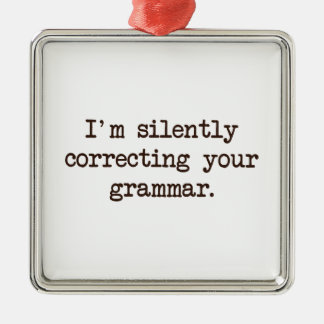 I'm Silently Correcting Your Grammar. Metal Ornament