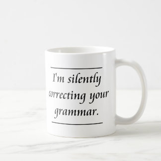 I'm silently correcting your grammar..png classic white coffee mug