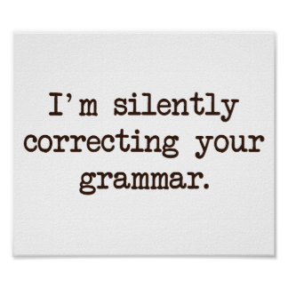 I'm Silently Correcting Your Grammar. Poster