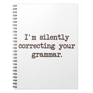 I'm Silently Correcting Your Grammar. Spiral Notebook