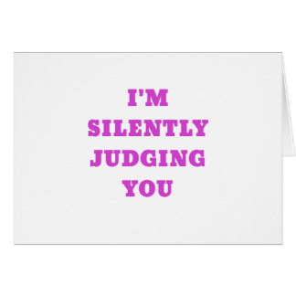 Im Silently Judging You Card
