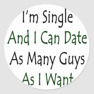 I'm Single And I Can Date As Many Guys As I Want Round Stickers