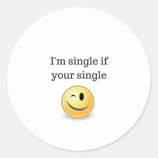 I'm single if your single - funny flirty style classic round sticker