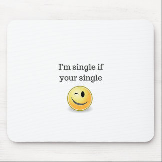 I'm single if your single - funny flirty style mouse pad
