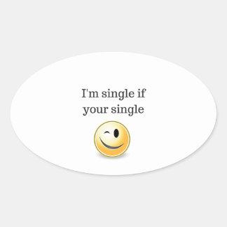 I'm single if your single - funny flirty style oval sticker