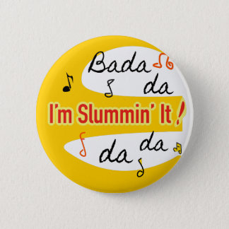 I'm Slummin' It! -Satirical Button by GossamerVeil