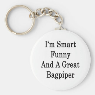 I'm Smart Funny And A Great Bagpiper Keychain