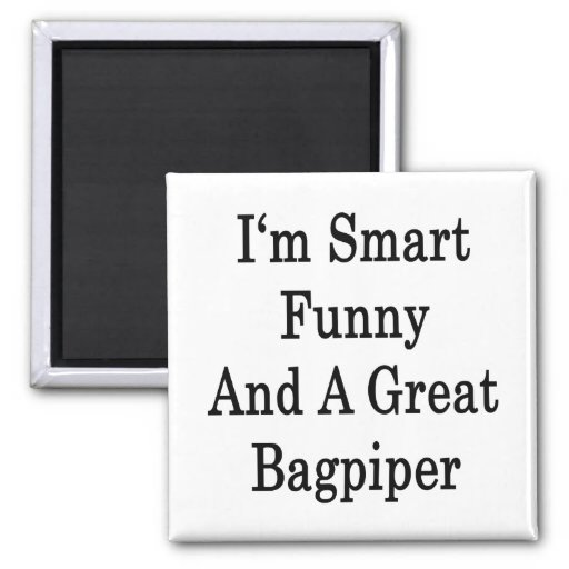 I'm Smart Funny And A Great Bagpiper 2 Inch Square Magnet