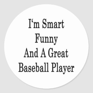 I'm Smart Funny And A Great Baseball Player Classic Round Sticker