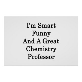 I'm Smart Funny And A Great Chemistry Professor Print