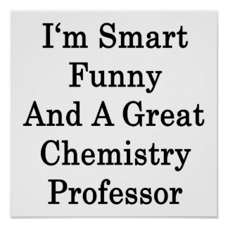 I'm Smart Funny And A Great Chemistry Professor Posters