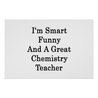 I'm Smart Funny And A Great Chemistry Teacher Posters