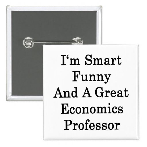 I'm Smart Funny And A Great Economics Professor 2 Inch Square Button