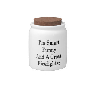 I'm Smart Funny And A Great Firefighter Candy Dish