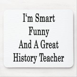 I'm Smart Funny And A Great History Teacher Mouse Pad
