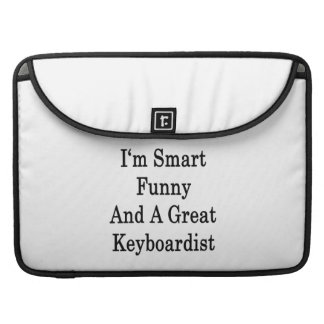 I'm Smart Funny And A Great Keyboardist Sleeve For MacBook Pro