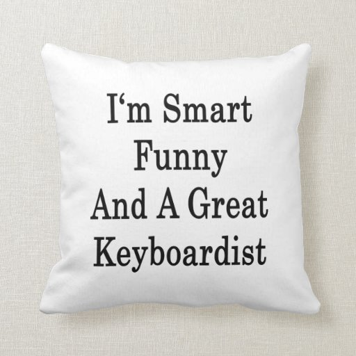 I'm Smart Funny And A Great Keyboardist Throw Pillow