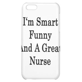 I'm Smart Funny And A Great Nurse iPhone 5C Cover