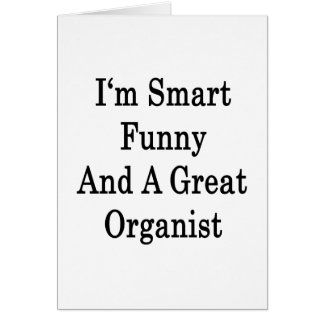 I'm Smart Funny And A Great Organist Stationery Note Card
