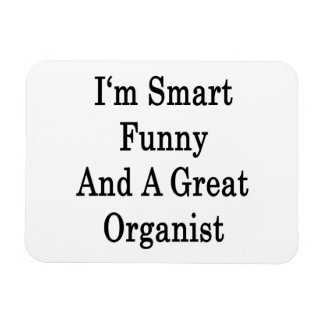 I'm Smart Funny And A Great Organist Rectangle Magnets