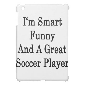 I'm Smart Funny And A Great Soccer Player Cover For The iPad Mini