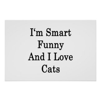 I'm Smart Funny And I Love Cats Posters