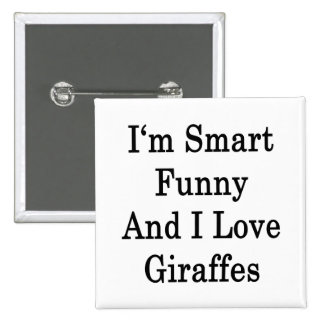 I'm Smart Funny And I Love Giraffes Button