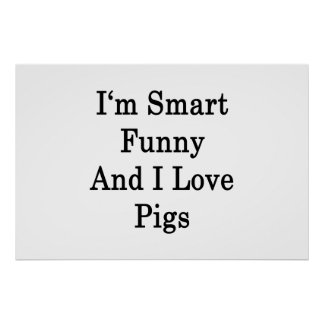 I'm Smart Funny And I Love Pigs Posters