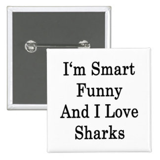 I'm Smart Funny And I Love Sharks Button