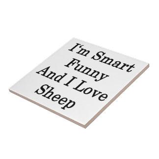 I'm Smart Funny And I Love Sheep Tile