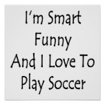 I'm Smart Funny And I Love To Play Soccer Poster