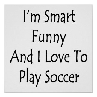 I'm Smart Funny And I Love To Play Soccer Print