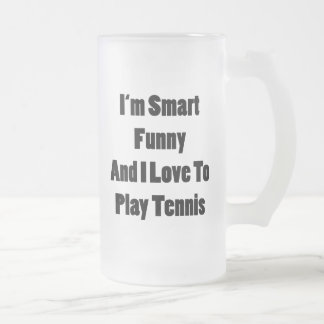 I'm Smart Funny And I Love To Play Tennis 16 Oz Frosted Glass Beer Mug