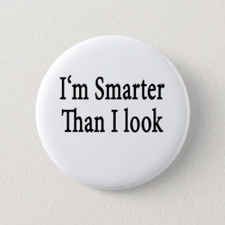 I'm Smarter Than I Look Button