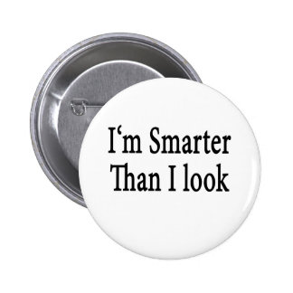 I'm Smarter Than I Look Pinback Buttons