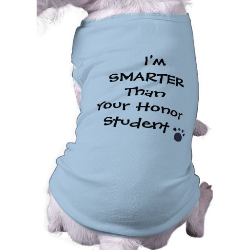 I'm SMARTER Than Your Honor Student Dog Tee