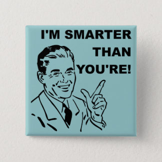 I'm Smarter Than You're Funny Button Badge