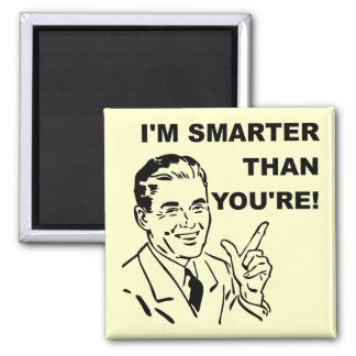 I'm Smarter Than You're Funny Fridge Magnet