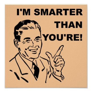 I'm Smarter Than You're Funny Poster Sign