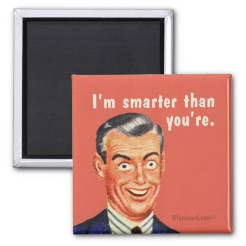 I'm smarter than you're. magnet