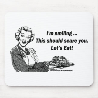 I'm smiling. This should scare you. Let's Eat! Mouse Pad