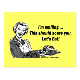 I'm smiling. This should scare you. Let's Eat! Postcard