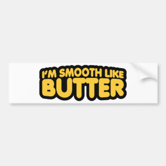 I'm Smooth Like Butter Bumper Sticker