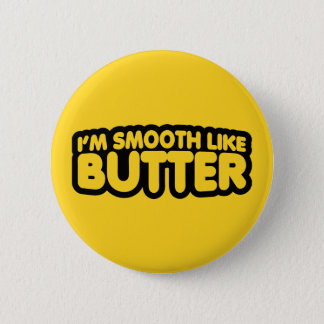 I'm Smooth Like Butter Button