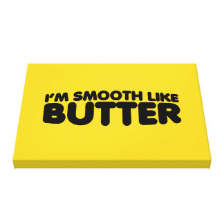 I'm Smooth Like Butter Canvas Print