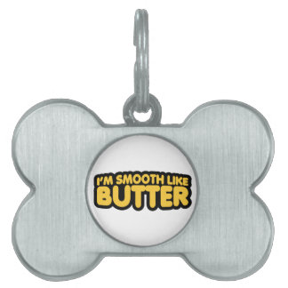 I'm Smooth Like Butter Pet Tag